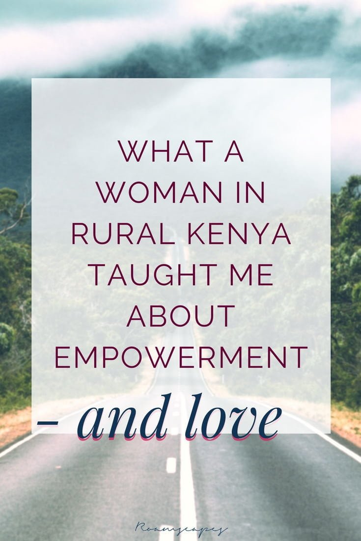 What a woman in rural Kenya taught me about empowerment - and love.